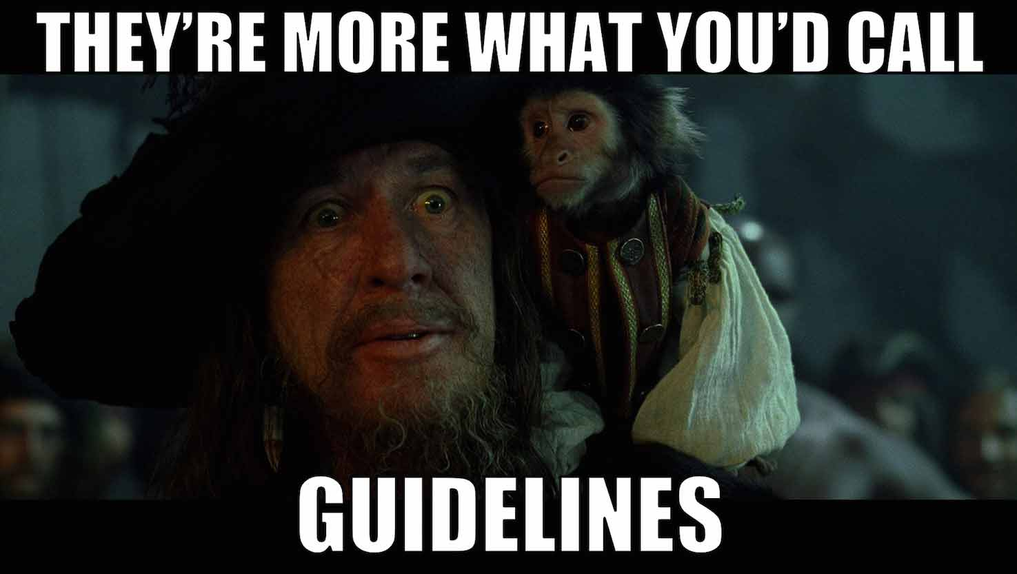 "Barbossa from Pirates of the Caribbean with monkey on his shoulder; meme that says ""They're more what you'd call guidelines."""